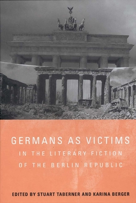 Germans as Victims in the Literary Fiction of the Berlin Republic - Taberner, Stuart (Editor), and Berger, Karina (Editor)
