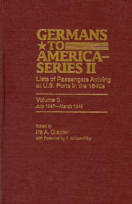 Germans to America (Series II), July 1847-March 1848: Lists of Passengers Arriving at U.S. Ports - Glazier, Ira A (Editor)