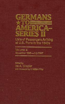 Germans to America (Series II), November 1846-July 1847: Lists of Passengers Arriving at U.S. Ports - Glazier, Ira A (Editor), and Filby, William P (Editor)