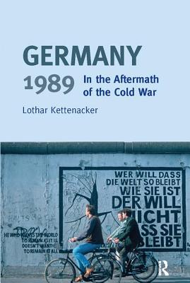 Germany 1989: In the Aftermath of the Cold War - Kettenacker, Lothar