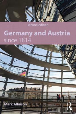 Germany and Austria Since 1814 - Allinson, Mark
