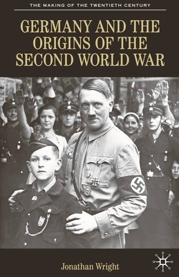 Germany and the Origins of the Second World War - Wright, Jonathan