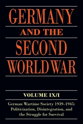 Germany and the Second World War: Volume IX/I: German Wartime Society 1939-1945: Politicization, Disintegration, and the Struggle for Survival - Blank, Ralf, and Echternkamp, Jorg, and Fings, Karola