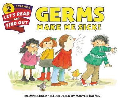 Germs Make Me Sick! - Berger, Melvin
