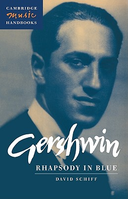 Gershwin: Rhapsody in Blue - Schiff, David, Sen., and Rushton, Julian (Editor)