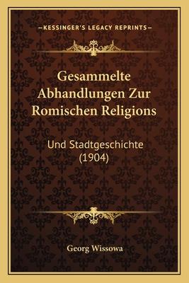 Gesammelte Abhandlungen Zur Romischen Religions: Und Stadtgeschichte (1904) - Wissowa, Georg