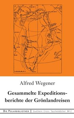 Gesammelte Expeditionsberichte der Gr÷nlandreisen - Wegener, Alfred