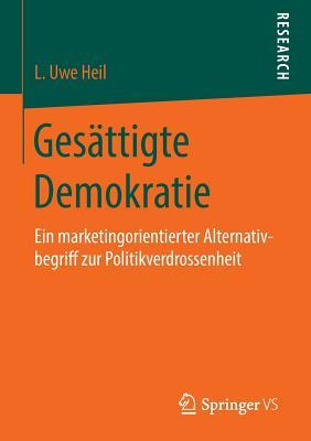 Gesattigte Demokratie: Ein Marketingorientierter Alternativbegriff Zur Politikverdrossenheit - Heil, L Uwe