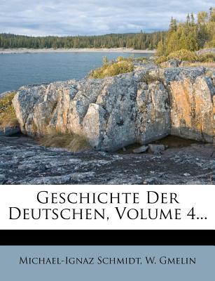 Geschichte Der Deutschen, Volume 4... - Schmidt, Michael-Ignaz, and Gmelin, W