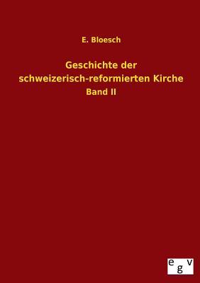 Geschichte Der Schweizerisch-Reformierten Kirche - Bloesch, E