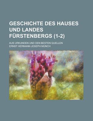 Geschichte Des Hauses Und Landes Furstenbergs; Aus Urkunden Und Den Besten Quellen (1-2 ) - Field, United States Congress, and Munch, Ernst Hermann Joseph