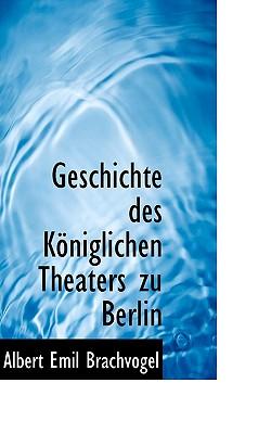 Geschichte Des Koniglichen Theaters Zu Berlin - Brachvogel, Albert Emil