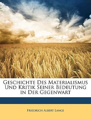 Geschichte Des Materialismus Und Kritik Seiner Bedeutung in Der Gegenwart - Lange, Friedrich Albert
