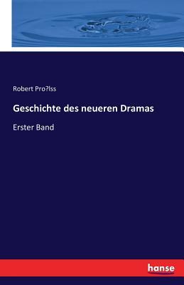 Geschichte Des Neueren Dramas - Prolss, Robert