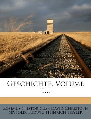 Geschichte, Volume 1... - (Historicus), Zosimus, and David Christoph Seybold (Creator), and Ludwig Heinrich Heyler (Creator)