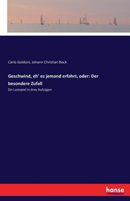 Geschwind, Eh' Es Jemand Erfahrt, Oder: Der Besondere Zufall - Goldoni, Carlo, and Bock, Johann Christian