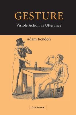 Gesture: Visible Action as Utterance - Kendon, Adam