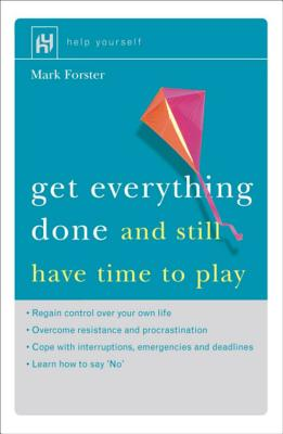 Get Everything Done: And Still Have Time to Play - Forster, Mark