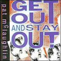 Get Out and Stay Out - Pat McLaughlin