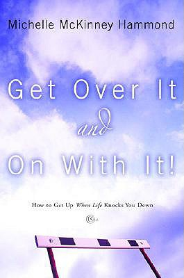 Get Over It and on with It: How to Get Up When Life Knocks You Down - Hammond, Michelle McKinney