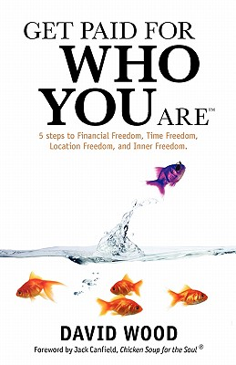 Get Paid for Who You Are - Wood, David, MR, and Canfield, Jack (Foreword by)