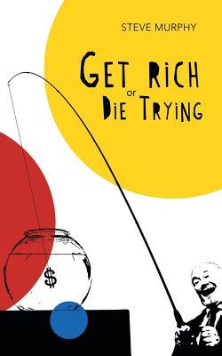 Get Rich or Die Trying - Murphy, Steve