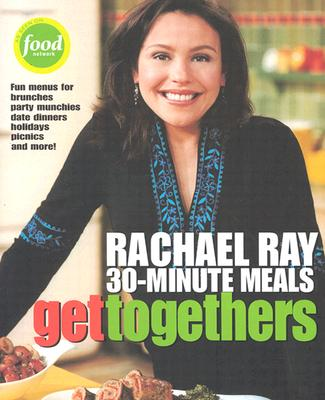 Get Togethers: Rachael Ray 30-Minute Meals - Ray, Rachael