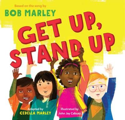 Get Up, Stand Up: (preschool Music Book, Multicultural Books for Kids, Diversity Books for Toddlers, Bob Marley Children's Books) - Marley, Bob, and Marley, Cedella, and Cabuay, John Jay (Illustrator)
