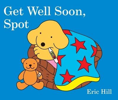 Get Well Soon, Spot - Hill, Eric