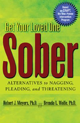 Get Your Loved One Sober - Meyers, Robert J, PhD, and Wolfe, Brenda L