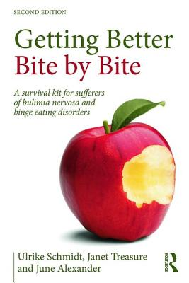 Getting Better Bite by Bite: A Survival Kit for Sufferers of Bulimia Nervosa and Binge Eating Disorders - Schmidt, Ulrike, and Treasure, Janet, and Alexander, June