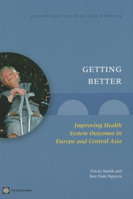 Getting Better: Improving Health System Outcomes in Europe and Central Asia - Smith, Owen, and Nguyen, Son Nam