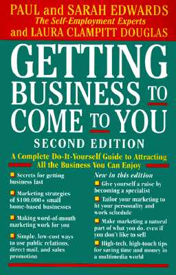 Getting Business to Come to You: A Complete Do-It-Yourself Guide to Attracting All the Business You Can Enjoy - Edwards, Paul, Professor, and Clampitt, Laura, and Edwards, Sarah