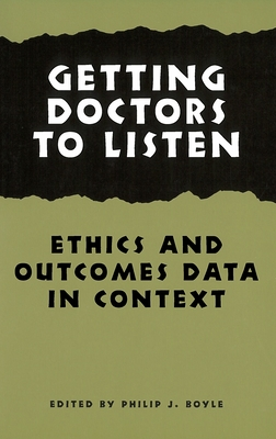 Getting Doctors to Listen: Ethics and Outcomes Data in Context - Boyle, Philip J