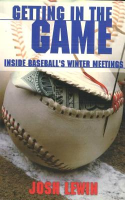 Getting in the Game: Inside Baseball's Winter Meetings - Lewin, Josh