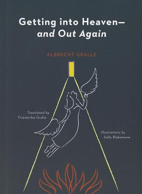 Getting Into Heaven--And Out Again - Gralle, Albrecht H