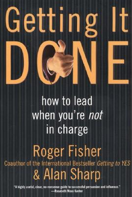 Getting It Done: How to Lead When You're Not in Charge - Fisher, Roger, and Sharp, Alan