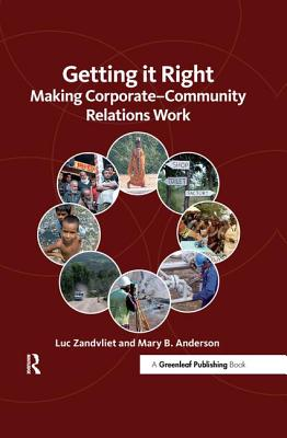 Getting it Right: Making Corporate-Community Relations Work - Zandvliet, Luc, and Anderson, Mary B.