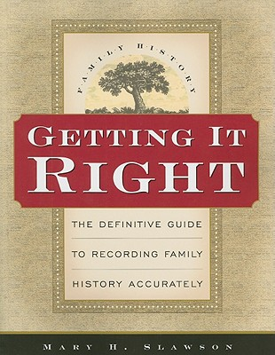 Getting It Right: The Definitive Guide to Recording Family History Accurately - Eagle Gate