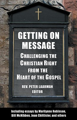 Getting on Message: Challenging the Christian Right from the Heart of the Gospel - Laarman, Peter, Rev. (Editor)