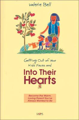Getting Out of Your Kids' Faces and Into Their Hearts - Bell, Valerie