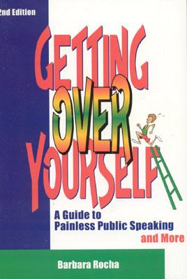 Getting Over Yourself: A Guide to Painless Public Speaking and More - Rocha, Barbara