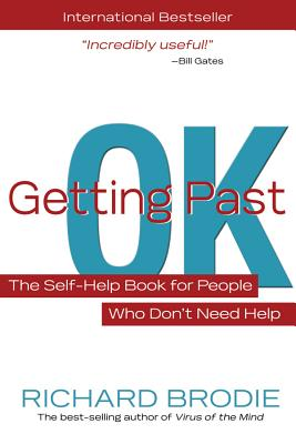 Getting Past Ok: The Self-Help Book for People Who Don?t Need Help - Brodie, Richard