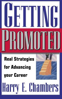 Getting Promoted: Real Strategies for Advancing Your Career - Chambers, Harry
