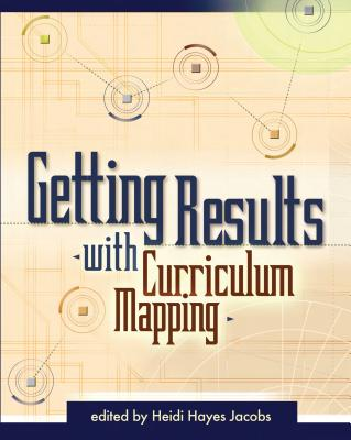 Getting Results with Curriculum Mapping - Jacobs, Heidi Hayes (Editor)