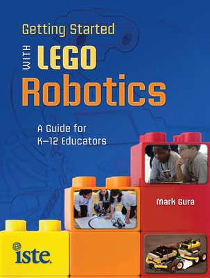Getting Started with Lego Robotics: A Guide for K-12 Educators - Gura, Mark