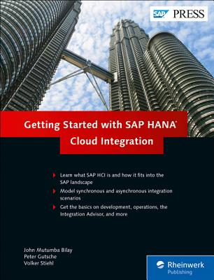 Getting Started with SAP HANA Cloud Integration - Bilay, John Mutumba, and Gutsche, Peter, and Stiehl, Volker