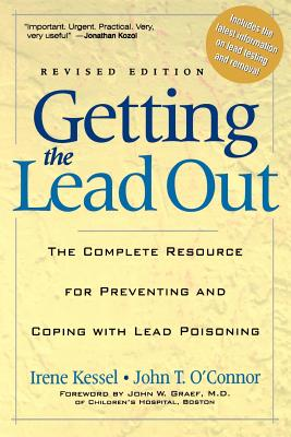 Getting the Lead Out: The Complete Resource for Preventing and Coping with Lead Poisoning - Kessel, Irene, and O'Connor, John T, and Graef, John W (Foreword by)