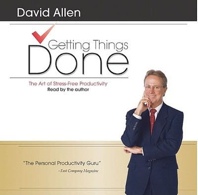 Getting Things Done: The Art of Stress-Free Productivity - Allen, David