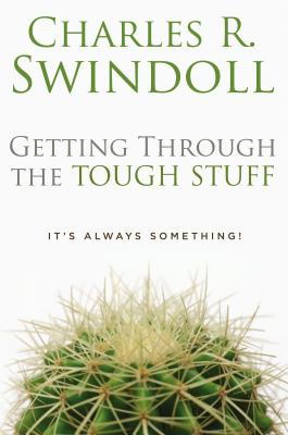 Getting Through the Tough Stuff: It's Always Something! - Swindoll, Charles R, Dr.